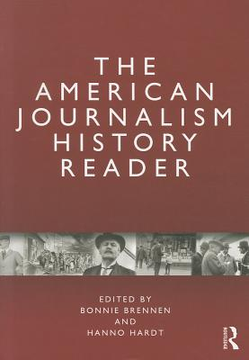 The American Journalism History Reader By Brennen, Bonnie (EDT)/ Hardt, Hanno (EDT)