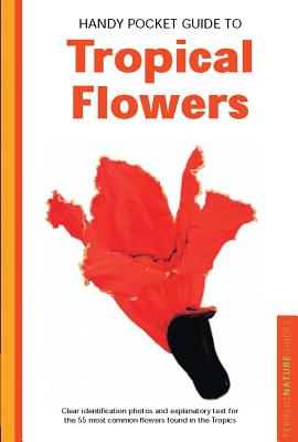 Handy Pocket Guide to Tropical Flowers By Warren, William/ Tettoni, Luca Invernizzi (PHT)